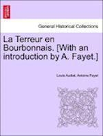 La Terreur en Bourbonnais. [With an introduction by A. Fayet.] af Louis Audiat, Antoine Fayet