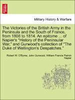 "The Victories of the British Army in the Peninsula and the South of France, from 1808 to 1814. An epitome ... of Napier's ""History of the Peninsular W"