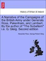 A Narrative of the Campaigns of the British Army Under Generals Ross, Pakenham, and Lambert. by the Author of the Subaltern i.e. G. Gleig. Second Edition af Alexander Ross, George Robert Gleig