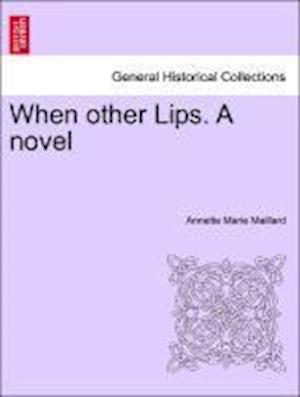 When other Lips. A novel