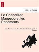 Le Chancelier Maupeou Et Les Parlements af Jules Flammermont, Rene Nicolas Charles Augustin Maupeou