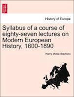 Syllabus of a course of eighty-seven lectures on Modern European History, 1600-1890 af Henry Morse Stephens