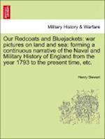 Our Redcoats and Bluejackets: war pictures on land and sea: forming a continuous narrative of the Naval and Military History of England from the year af Henry Stewart
