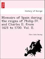 Memoirs of Spain during the reigns of Philip IV. and Charles II. from 1621 to 1700