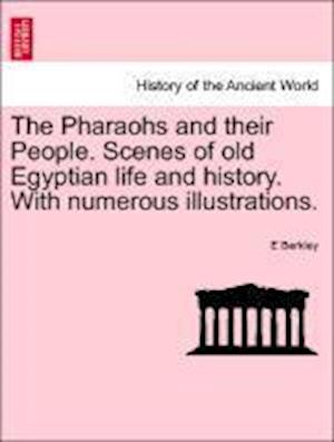 The Pharaohs and their People. Scenes of old Egyptian life and history. With numerous illustrations.