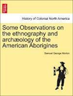 Some Observations on the Ethnography and Arch Ology of the American Aborigines af Samuel George Morton