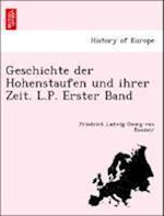 Geschichte Der Hohenstaufen Und Ihrer Zeit. L.P. Erster Band af Friedrich Ludwig Georg Von Raumer