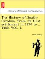 The History of South-Carolina, from its first settlement in 1670 to ... 1808. VOL. I.