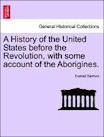 A History of the United States before the Revolution, with some account of the Aborigines.