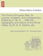 The Franco-Prussian War; its causes, incidents, and cosequences. Edited by H. M. H. ... With the topography and history of the Rhine Valley, by W. H.