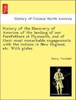 History of the Discovery of America; Of the Landing of Our Forefathers at Plymouth, and of Their Most Remarkable Engagements with the Indians in New E