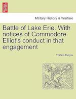 Battle of Lake Erie. With notices of Commodore Elliot's conduct in that engagement