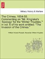"The Crimea, 1854-55. Commenting on ""Mr. Kinglake's 'Apology' for the 'Winter Troubles,""' in Vol. 6 of His Work Entitled"