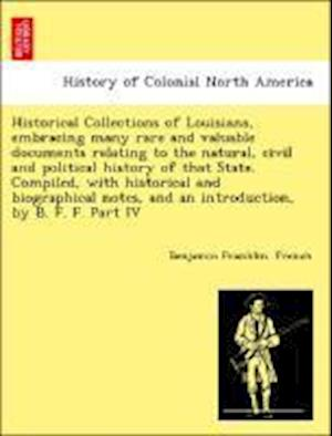 Historical Collections of Louisiana, embracing many rare and valuable documents relating to the natural, civil and political history of that State. Co