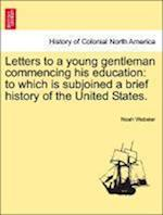 Letters to a Young Gentleman Commencing His Education af Noah Webster