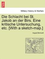 Die Schlacht Bei St. Jakob an Der Birs. Eine Kritische Untersuchung, Etc. [With a Sketch-Map.] af August Bernoulli