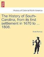The History of South-Carolina, from its first settlement in 1670 to ... 1808.