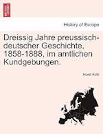 Dreissig Jahre Preussisch-Deutscher Geschichte, 1858-1888, Im Amtlichen Kundgebungen. af Horst Kohl