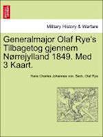 Generalmajor Olaf Rye's Tilbagetog Gjennem Norrejylland 1849. Med 3 Kaart.