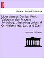 Liber Census Daniae. Kong Valdemar Den Andens Jordebog, Udgivet Og Oplyst AF O. Nielsen, Etc. Lat. and Dan.
