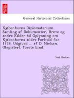 Bog, hæftet Kjøbenhavns Diplomatarium, Samling af Dokumenter, Breve og andre Kilder til Oplysning om Kjøbenhavns ældre Forhold for 1728. Udgived ... af O. Nielsen af Oluf Nielsen