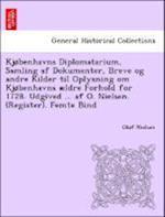 Kjøbenhavns Diplomatarium, Samling af Dokumenter, Breve og andre Kilder til Oplysning om Kjøbenhavns ældre Forhold for 1728. Udgived ... af O. Nielsen