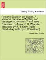 Fire and Sword in the Sudan. A personal narrative of fighting and serving the Dervishes. 1879-1895 ... Translated by Major F. R. Wingate ... Illustrat