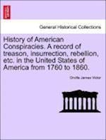 History of American Conspiracies. A record of treason, insurrection, rebellion, etc. in the United States of America from 1760 to 1860. af Orville James Victor