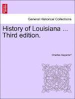 History of Louisiana ... Vol. II Third Edition. af Charles Gayarre