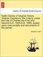 Neill's Series of Virginia History. Virginia Carolorum af Edward Duffield Neill