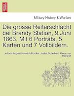 Die grosse Reiterschlacht bei Brandy Station, 9 Juni 1863. Mit 6 Porträts, 5 Karten und 7 Vollbildern.