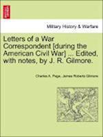 Letters of a War Correspondent [During the American Civil War] ... Edited, with Notes, by J. R. Gilmore. af James Roberts Gilmore, Charles A Page