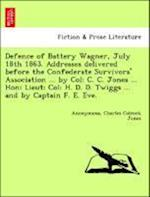 Defence of Battery Wagner, July 18th 1863. Addresses Delivered Before the Confederate Survivors' Association ... by Col