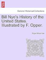 Bill Nye's History of the United States. Illustrated by F. Opper.