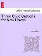Three Civic Orations for New Haven.