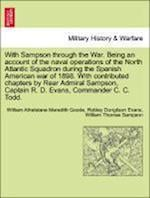 With Sampson through the War. Being an account of the naval operations of the North Atlantic Squadron during the Spanish American war of 1898. With co af William Thomas Sampson, William Athelstane Meredith Goode, Robley Dunglison Evans
