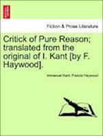 Critick of Pure Reason; translated from the original of I. Kant [by F. Haywood]. af Francis Haywood, Immanuel Kant