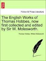 The English Works of Thomas Hobbes, now first collected and edited by Sir W. Molesworth. Vol. XI.