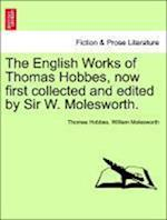 The English Works of Thomas Hobbes, now first collected and edited by Sir W. Molesworth.