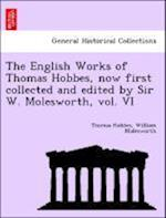 The English Works of Thomas Hobbes, now first collected and edited by Sir W. Molesworth, vol. VI