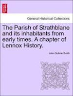 The Parish of Strathblane and its inhabitants from early times. A chapter of Lennox History.