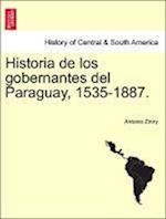 Historia de los gobernantes del Paraguay, 1535-1887.