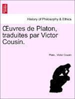 Uvres de Platon Traduites Par Victor Cousin. af Plato, Victor Cousin