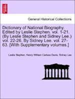 Dictionary of National Biography. Edited by Leslie Stephen. vol. 1-21. (By Leslie Stephen and Sidney Lee.) vol. 22-26. By Sidney Lee. vol. 27-63. [Wit