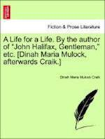 A Life for a Life. by the Author of John Halifax, Gentleman, Etc. [Dinah Maria Mulock, Afterwards Craik.] Vol. III. af Dinah Maria Mulock Craik