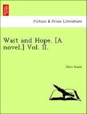Wait and Hope. [A novel.] Vol. II.