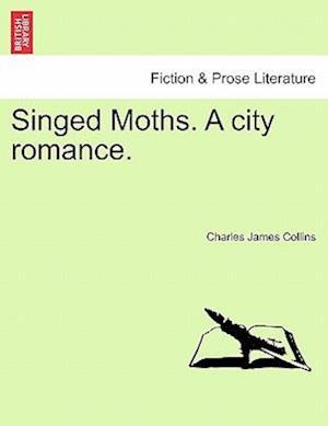 Singed Moths. A city romance.