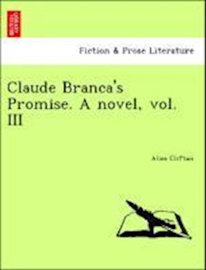 Claude Branca's Promise. A novel, vol. III