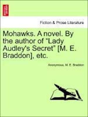 "Mohawks. A novel. By the author of ""Lady Audley's Secret"" [M. E. Braddon], etc."