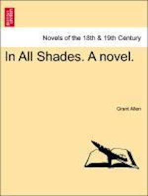 In All Shades. a Novel.